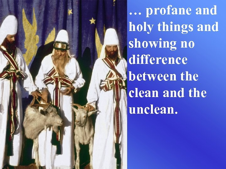 … profane and holy things and showing no difference between the clean and the