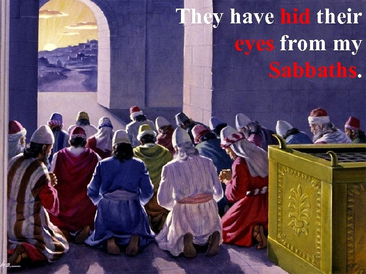 They have hid their eyes from my Sabbaths.