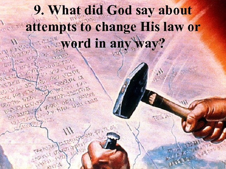 9. What did God say about attempts to change His law or word in