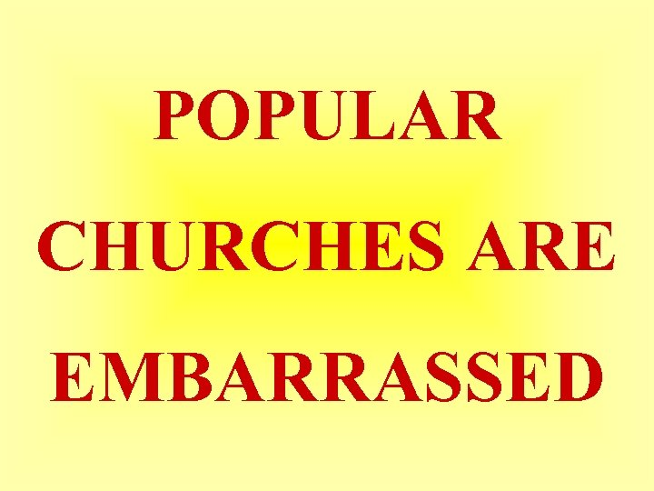 POPULAR CHURCHES ARE EMBARRASSED