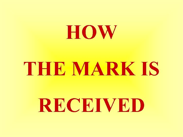 HOW THE MARK IS RECEIVED