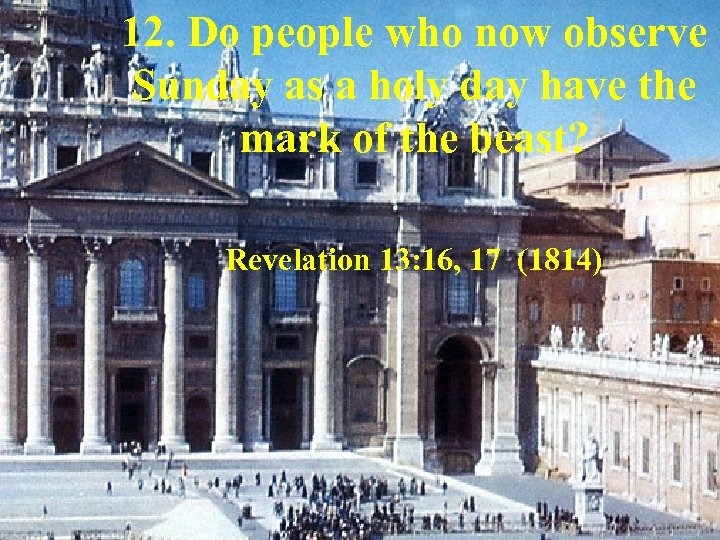 12. Do people who now observe Sunday as a holy day have the mark