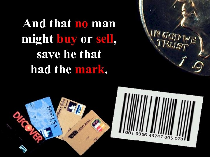 And that no man might buy or sell, save he that had the mark.