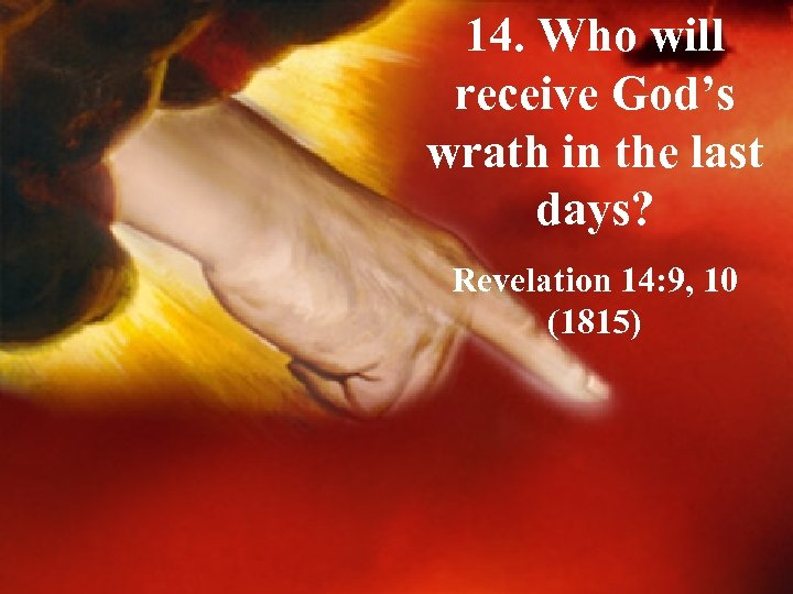 14. Who will receive God's wrath in the last days? Revelation 14: 9, 10