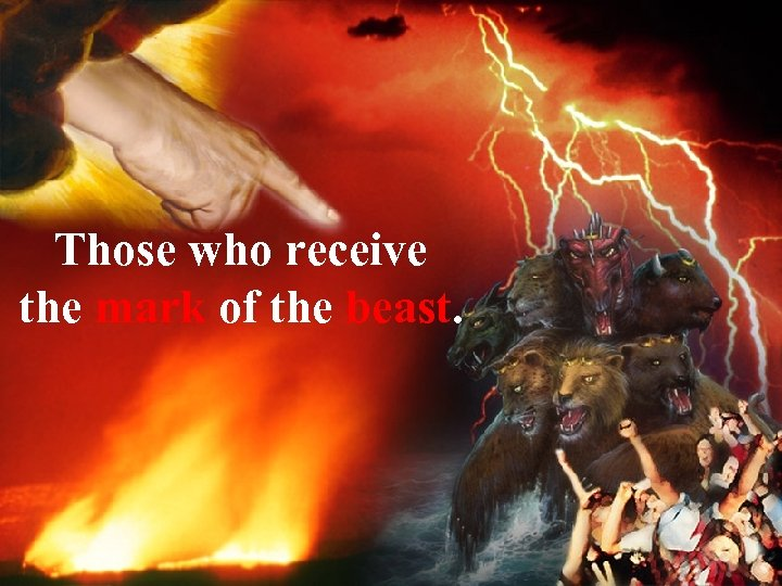 Those who receive the mark of the beast.