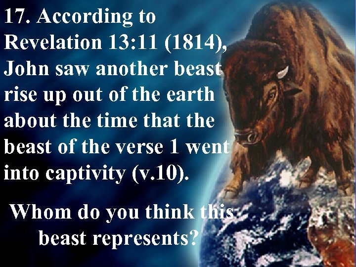 17. According to Revelation 13: 11 (1814), John saw another beast rise up out