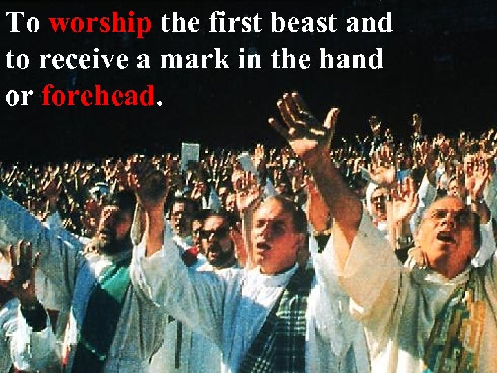 To worship the first beast and to receive a mark in the hand or
