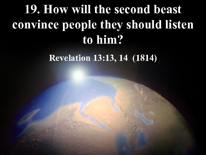 19. How will the second beast convince people they should listen to him? Revelation