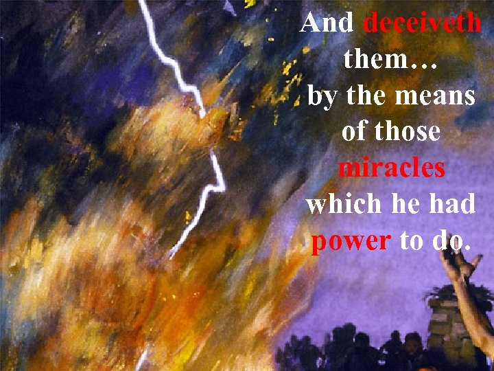 And deceiveth them… by the means of those miracles which he had power to
