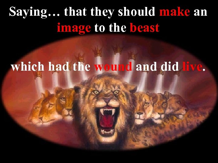 Saying… that they should make an image to the beast which had the wound