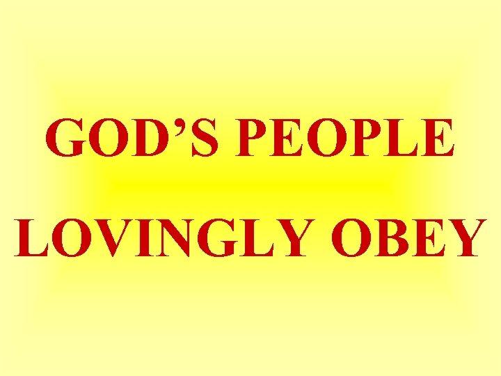 GOD'S PEOPLE LOVINGLY OBEY