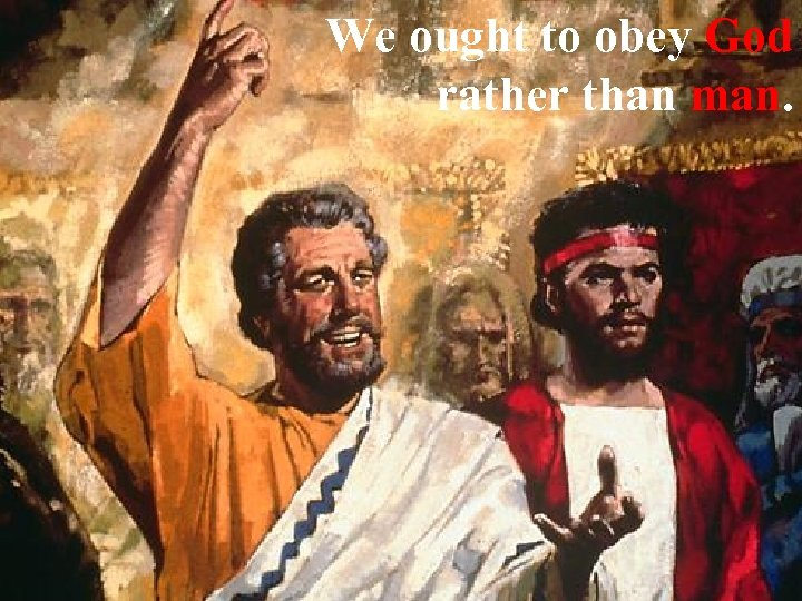 We ought to obey God rather than man.
