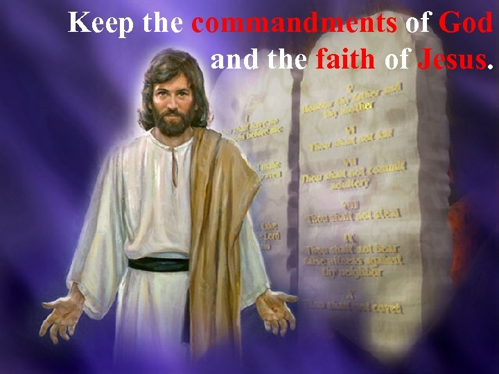 Keep the commandments of God and the faith of Jesus.