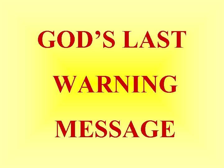 GOD'S LAST WARNING MESSAGE