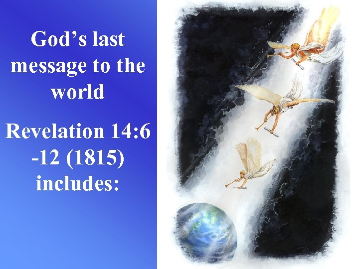 God's last message to the world Revelation 14: 6 -12 (1815) includes: