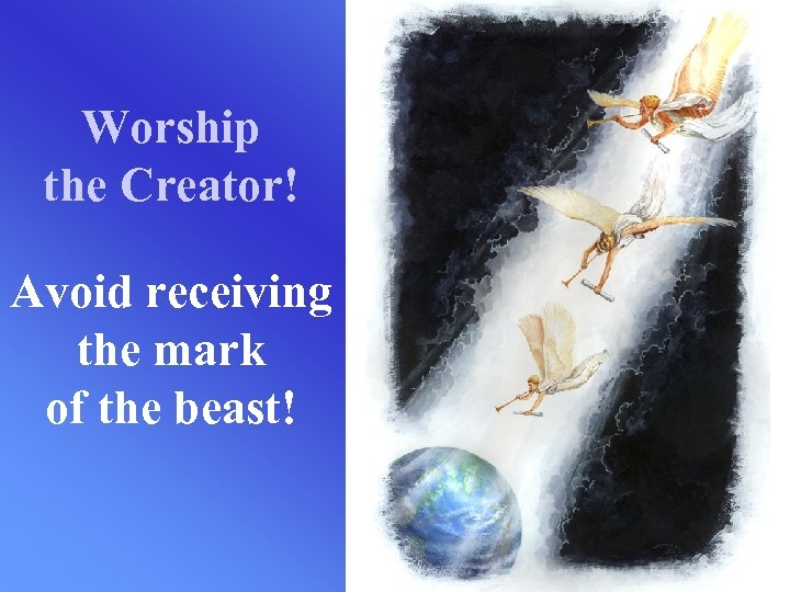 Worship the Creator! Avoid receiving the mark of the beast!