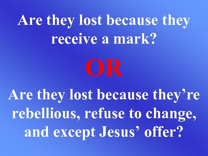 Are they lost because they receive a mark? OR Are they lost because they're