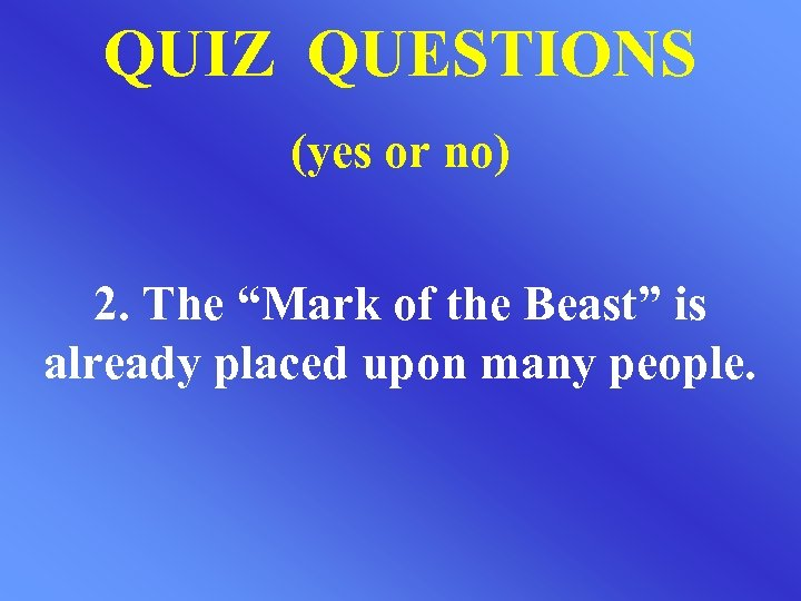 """QUIZ QUESTIONS (yes or no) 2. The """"Mark of the Beast"""" is already placed"""