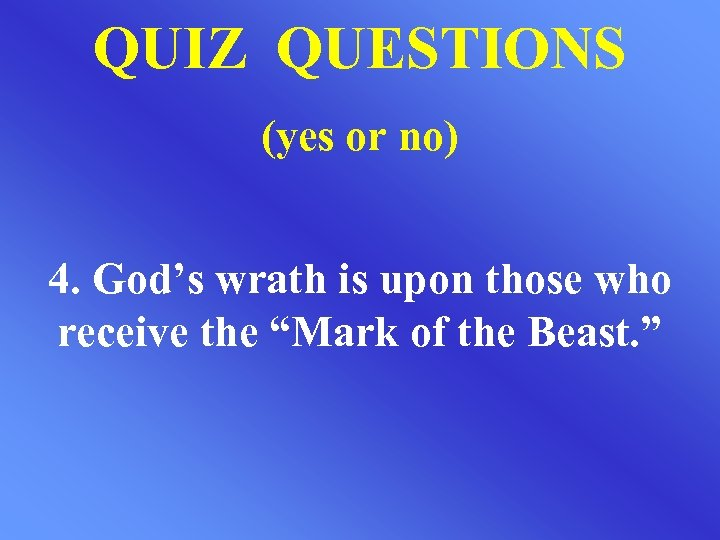 QUIZ QUESTIONS (yes or no) 4. God's wrath is upon those who receive the