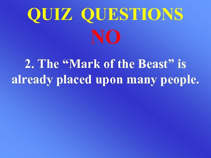 """QUIZ QUESTIONS NO 2. The """"Mark of the Beast"""" is already placed upon many"""