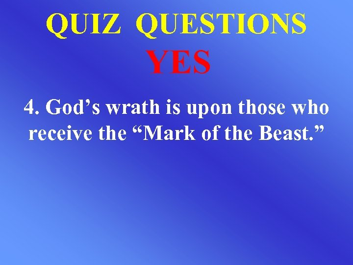 """QUIZ QUESTIONS YES 4. God's wrath is upon those who receive the """"Mark of"""