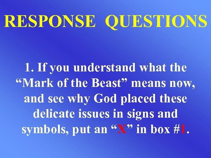 """RESPONSE QUESTIONS 1. If you understand what the """"Mark of the Beast"""" means now,"""