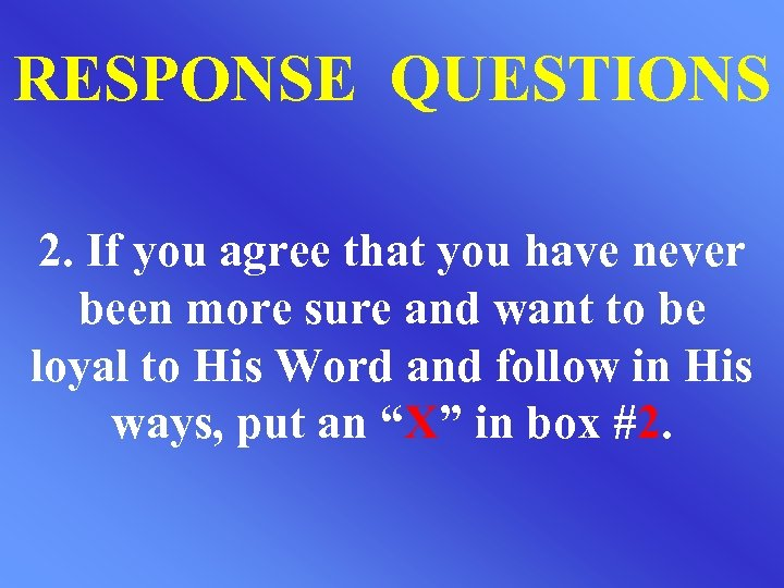 RESPONSE QUESTIONS 2. If you agree that you have never been more sure and