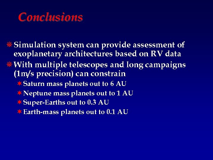 Conclusions ¯ Simulation system can provide assessment of exoplanetary architectures based on RV data