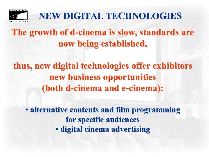 NEW DIGITAL TECHNOLOGIES The growth of d-cinema is slow, standards are now being established,