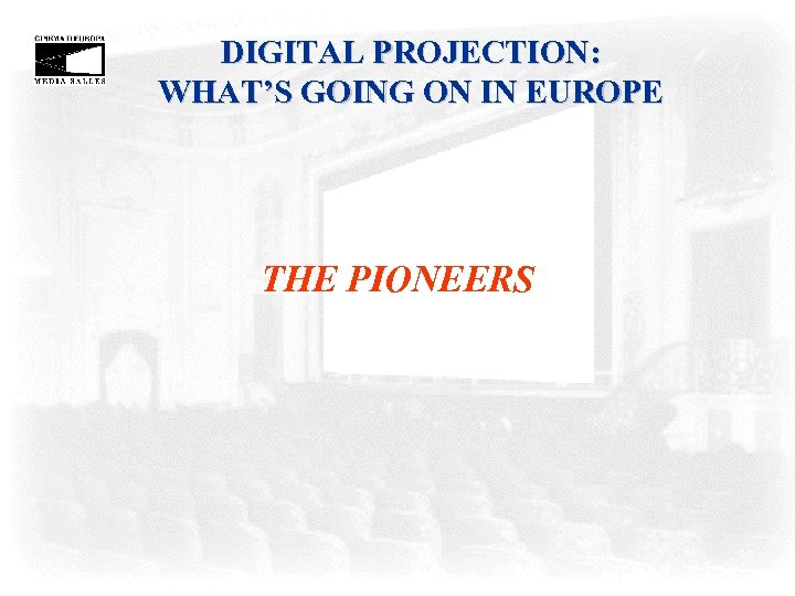 DIGITAL PROJECTION: WHAT'S GOING ON IN EUROPE THE PIONEERS