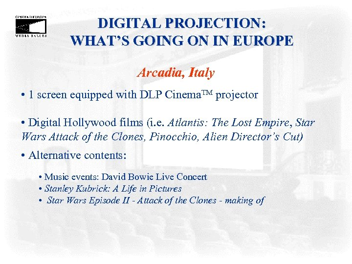 DIGITAL PROJECTION: WHAT'S GOING ON IN EUROPE Arcadia, Italy • 1 screen equipped with