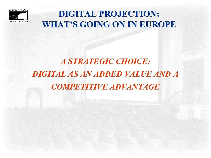 DIGITAL PROJECTION: WHAT'S GOING ON IN EUROPE A STRATEGIC CHOICE: DIGITAL AS AN ADDED