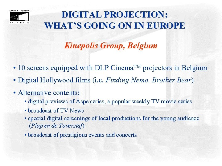 DIGITAL PROJECTION: WHAT'S GOING ON IN EUROPE Kinepolis Group, Belgium • 10 screens equipped