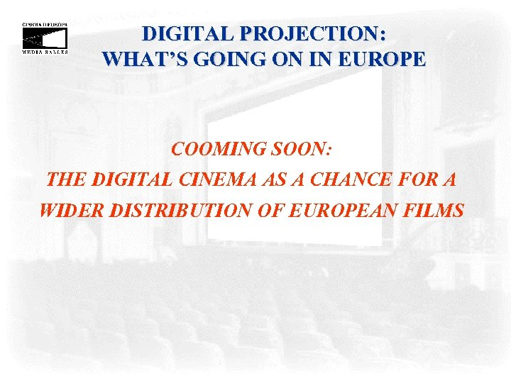 DIGITAL PROJECTION: WHAT'S GOING ON IN EUROPE COOMING SOON: THE DIGITAL CINEMA AS A