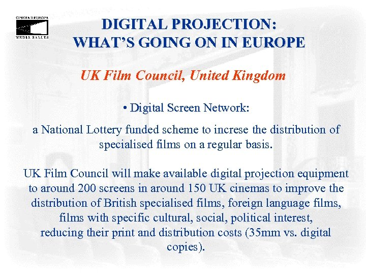 DIGITAL PROJECTION: WHAT'S GOING ON IN EUROPE UK Film Council, United Kingdom • Digital