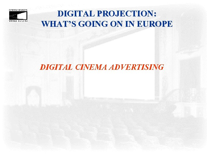 DIGITAL PROJECTION: WHAT'S GOING ON IN EUROPE DIGITAL CINEMA ADVERTISING