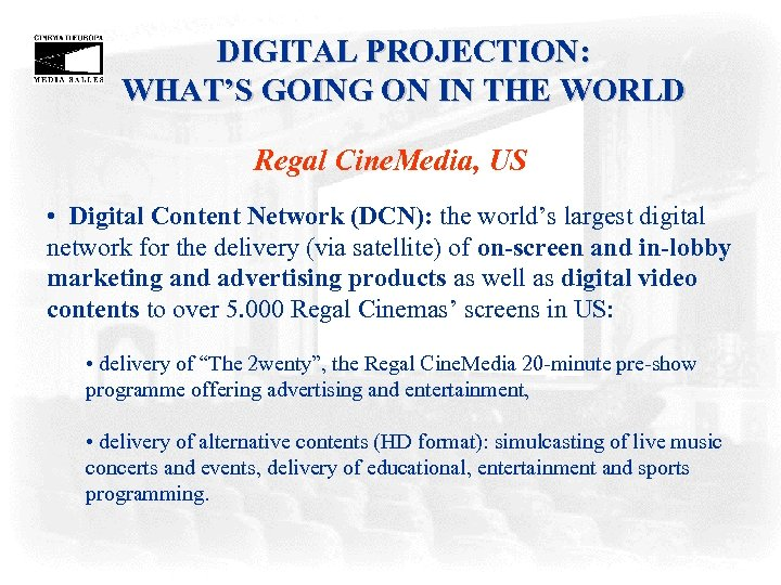 DIGITAL PROJECTION: WHAT'S GOING ON IN THE WORLD Regal Cine. Media, US • Digital