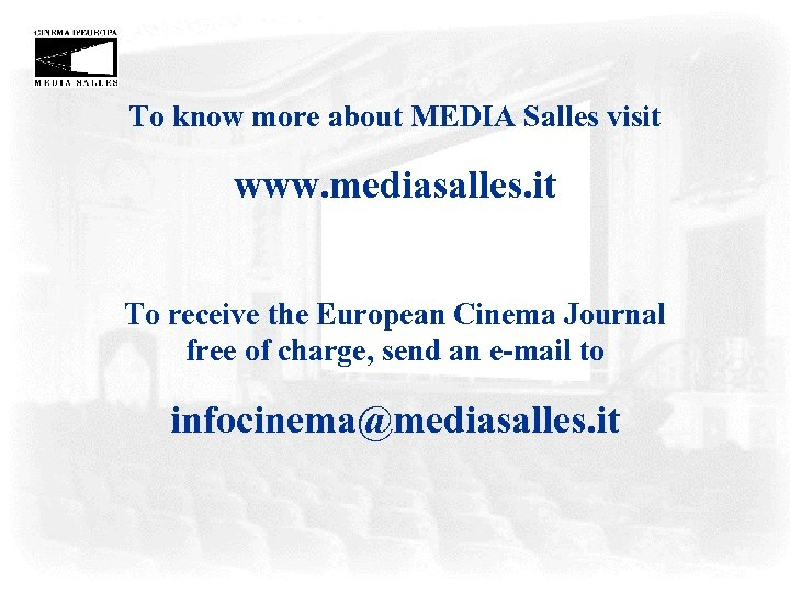 To know more about MEDIA Salles visit www. mediasalles. it To receive the European