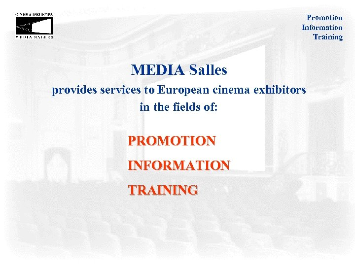 Promotion Information Training MEDIA Salles provides services to European cinema exhibitors in the fields