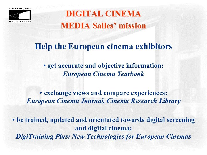 DIGITAL CINEMA MEDIA Salles' mission Help the European cinema exhibitors • get accurate and
