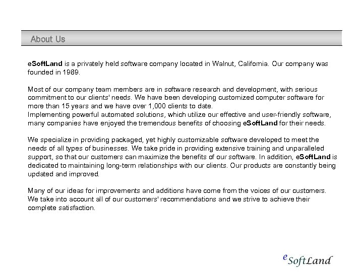 About Us e. Soft. Land is a privately held software company located in Walnut,