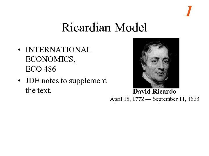 1 Ricardian Model • INTERNATIONAL ECONOMICS, ECO 486 • JDE notes to supplement the