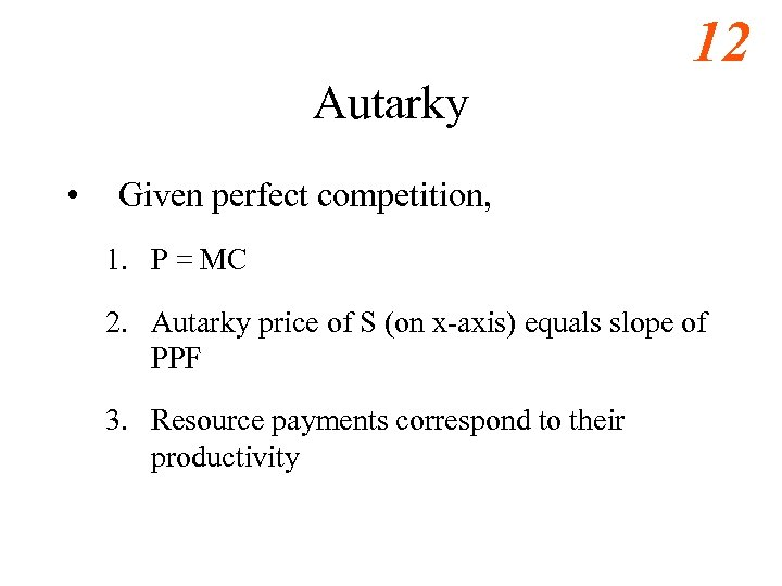 12 Autarky • Given perfect competition, 1. P = MC 2. Autarky price of