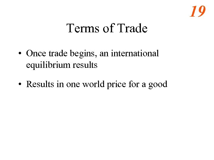 19 Terms of Trade • Once trade begins, an international equilibrium results • Results