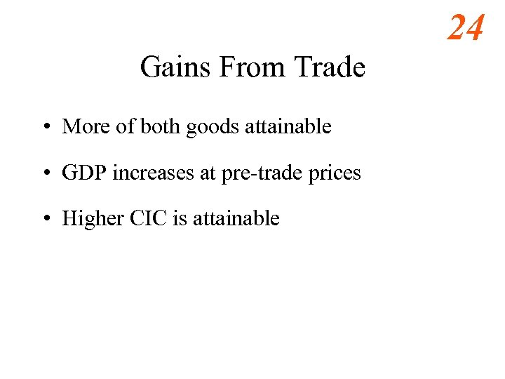 24 Gains From Trade • More of both goods attainable • GDP increases at