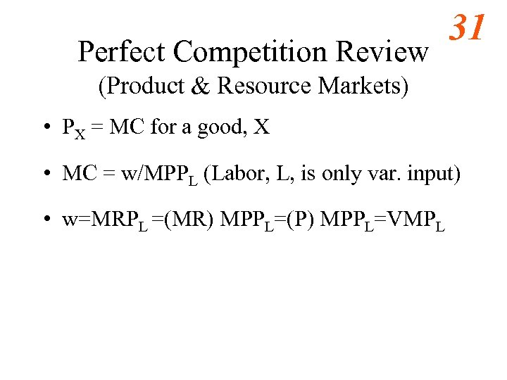 Perfect Competition Review 31 (Product & Resource Markets) • PX = MC for a