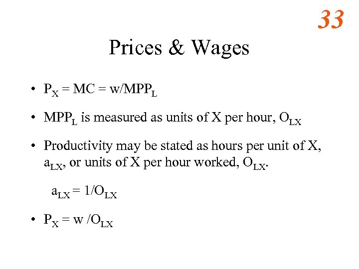 33 Prices & Wages • PX = MC = w/MPPL • MPPL is measured