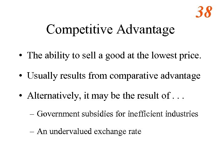 38 Competitive Advantage • The ability to sell a good at the lowest price.