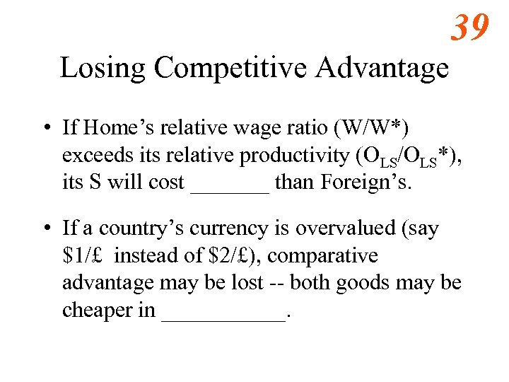 39 Losing Competitive Advantage • If Home's relative wage ratio (W/W*) exceeds its relative