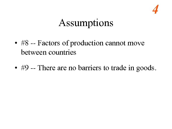 4 Assumptions • #8 -- Factors of production cannot move between countries • #9